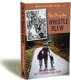 The Day the Whistle Blew: The Life & Death of the Stansbury Coal Camp